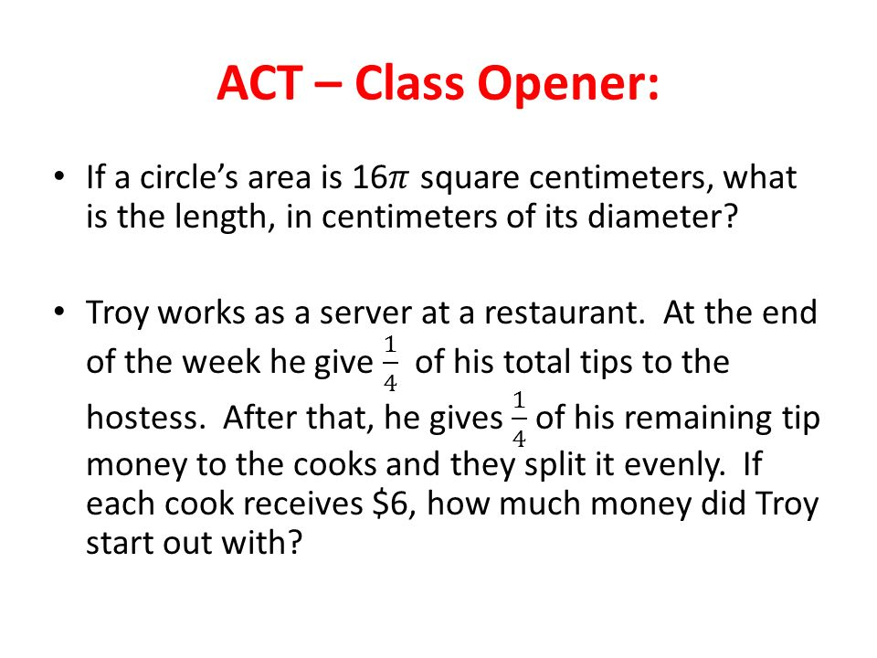 ACT – Class Opener: If a circle's area is 16𝜋 square centimeters, what is the length, in centimeters of its diameter