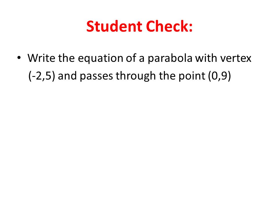 Student Check: Write the equation of a parabola with vertex