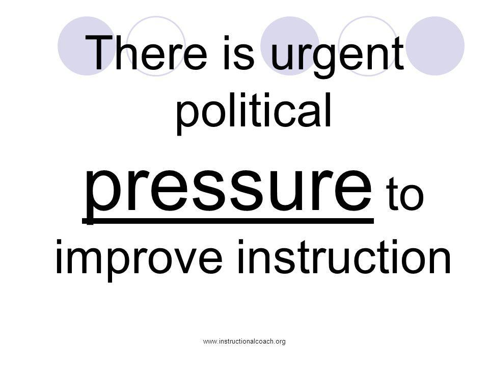 There is urgent political pressure to improve instruction