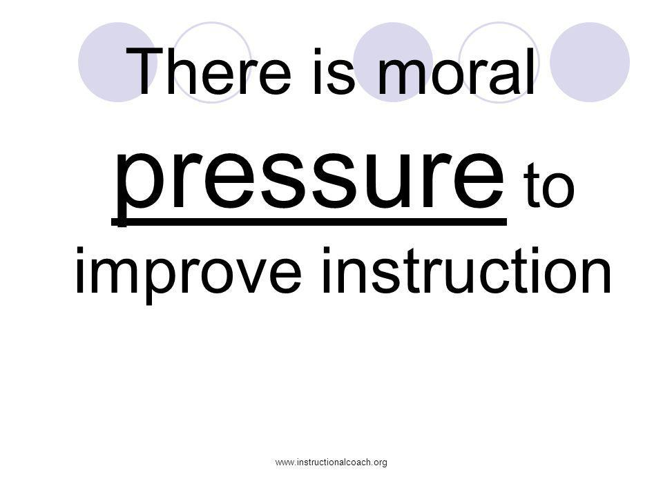 There is moral pressure to improve instruction