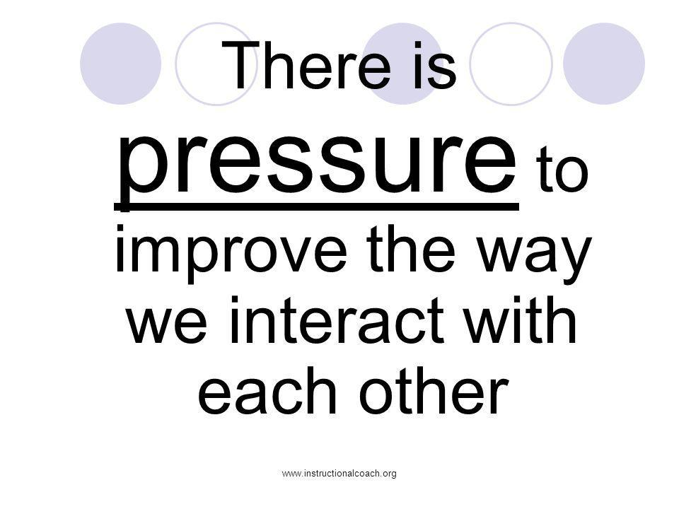 There is pressure to improve the way we interact with each other