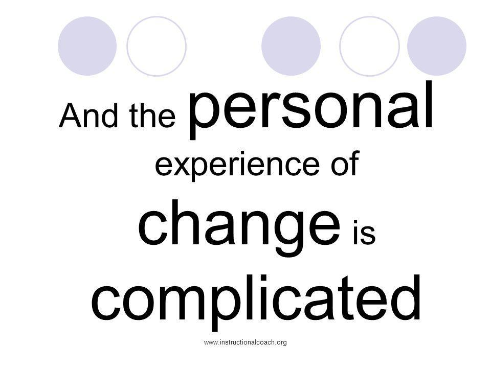 And the personal experience of change is complicated