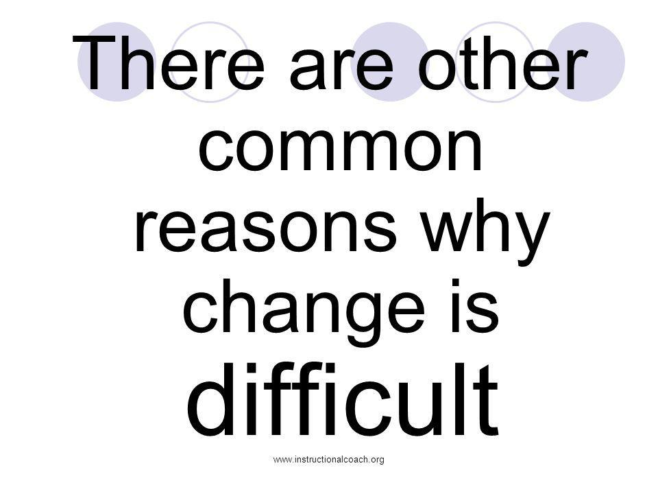 There are other common reasons why change is difficult