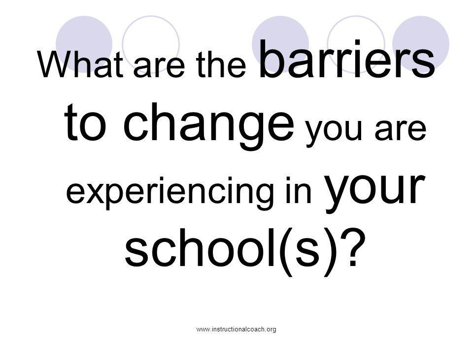 What are the barriers to change you are experiencing in your school(s)