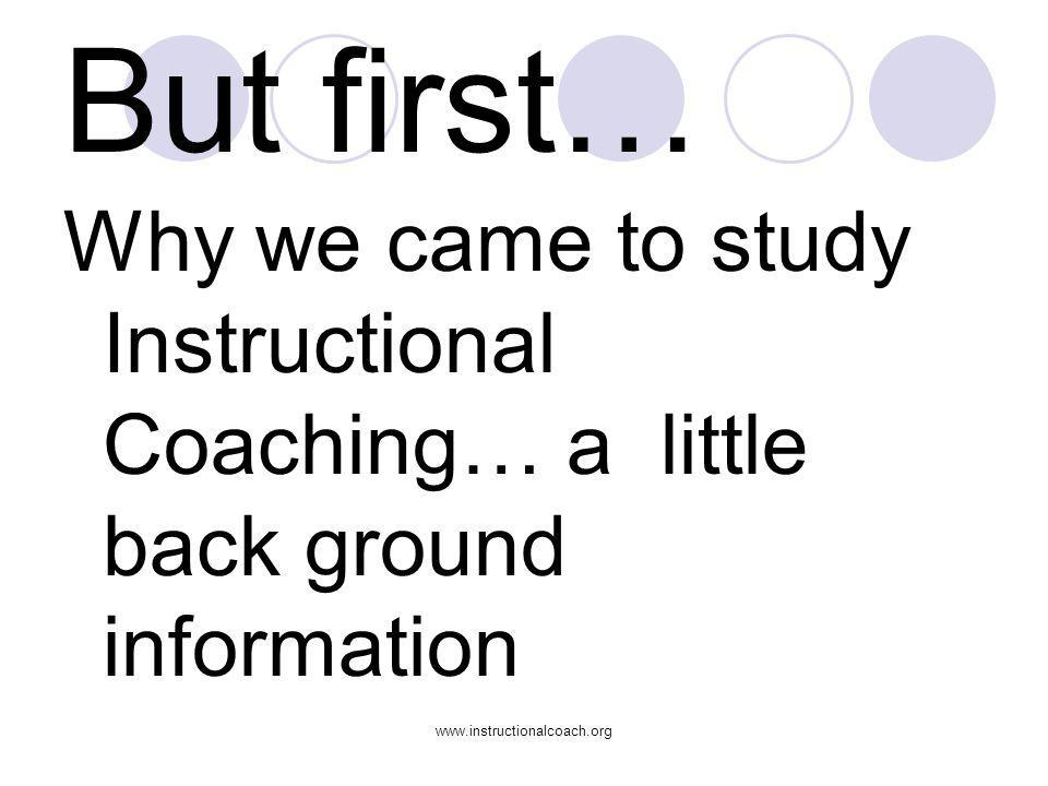 But first… Why we came to study Instructional Coaching… a little back ground information.