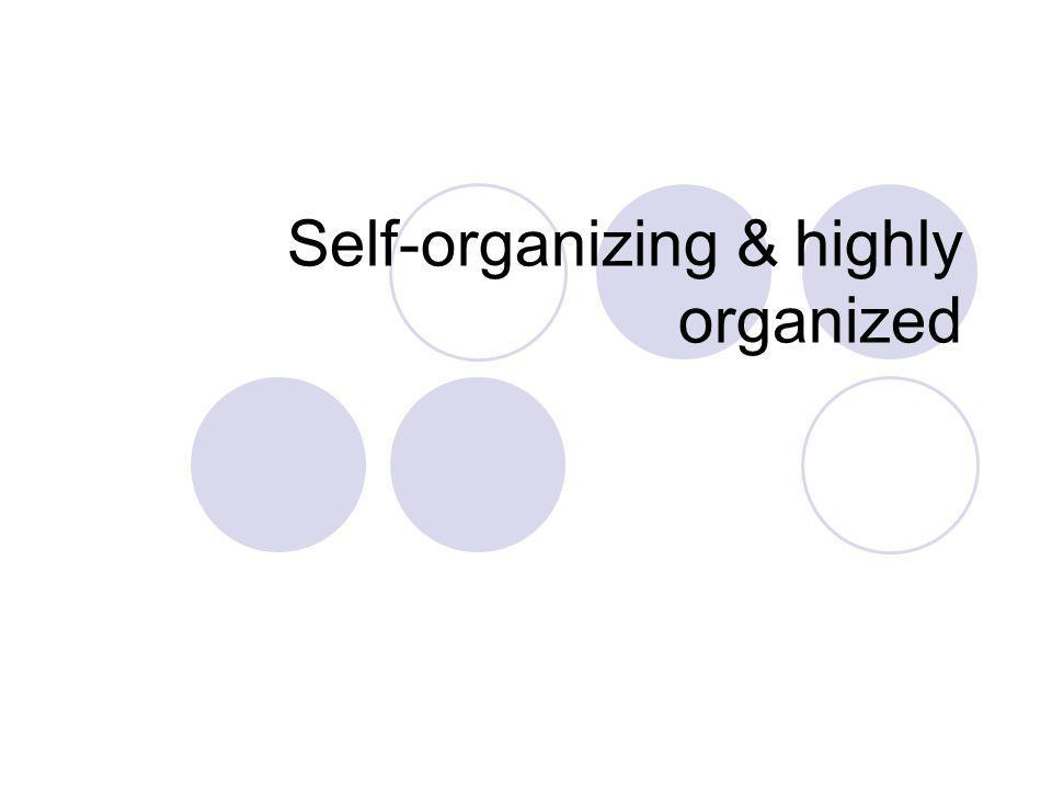 Self-organizing & highly organized