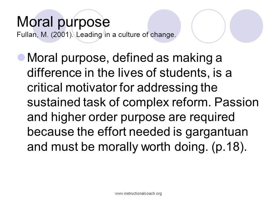 Moral purpose Fullan, M. (2001). Leading in a culture of change.