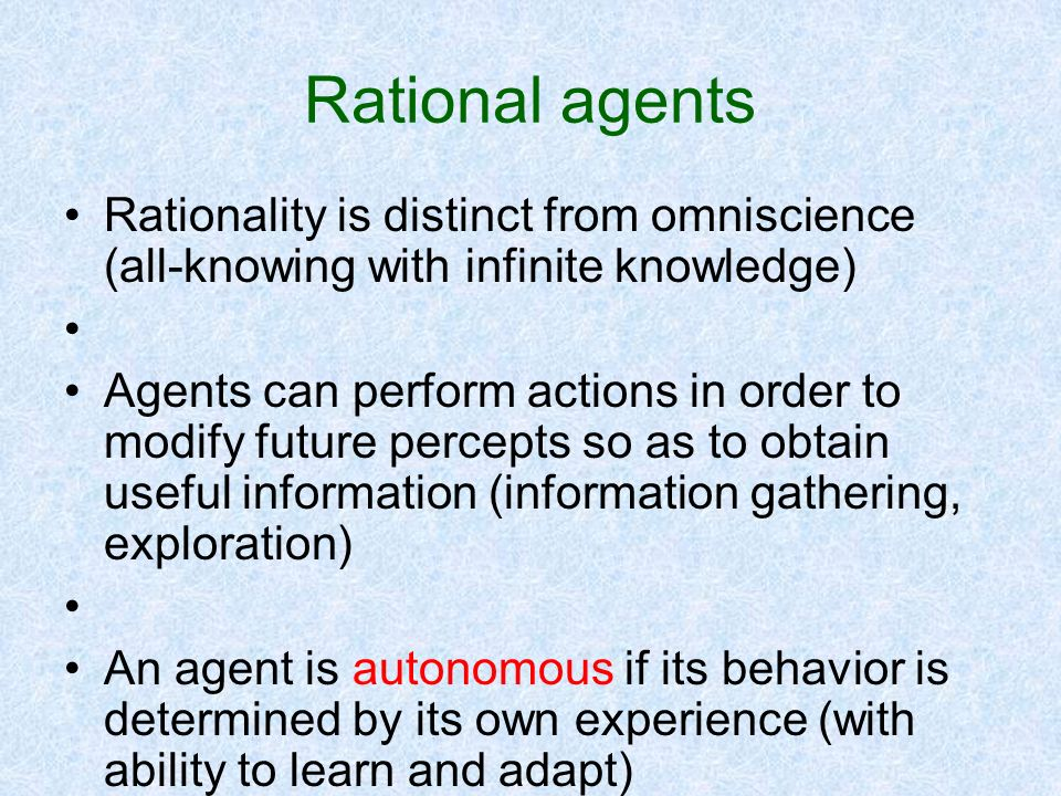 Rational agents Rationality is distinct from omniscience (all-knowing with infinite knowledge)