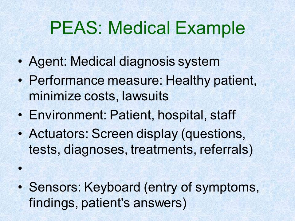 PEAS: Medical Example Agent: Medical diagnosis system