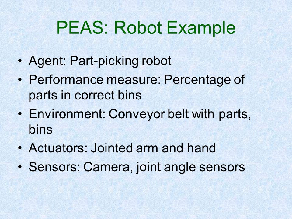 PEAS: Robot Example Agent: Part-picking robot