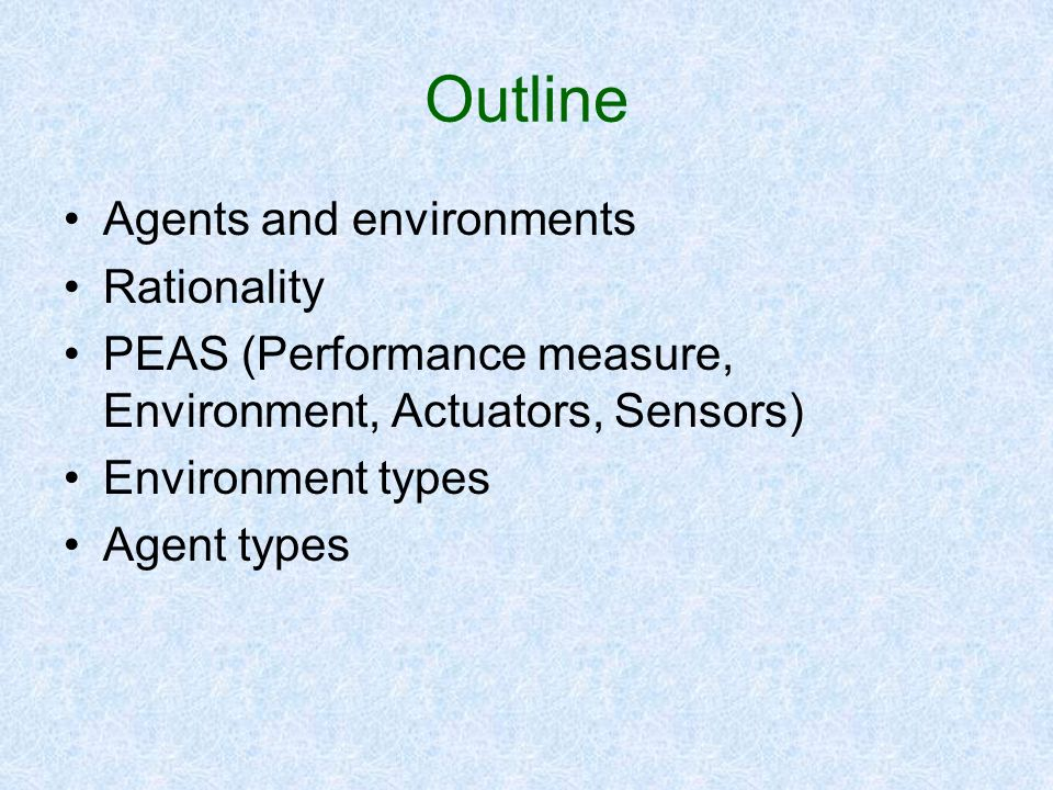 Outline Agents and environments Rationality
