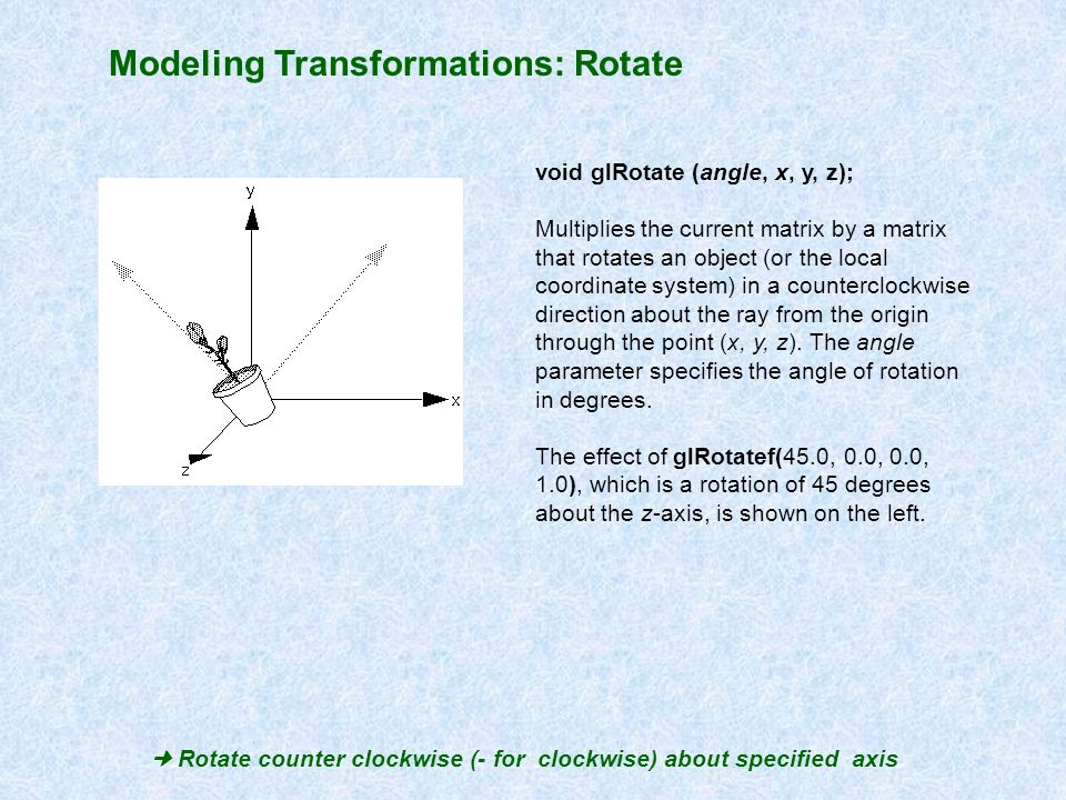  Rotate counter clockwise (- for clockwise) about specified axis