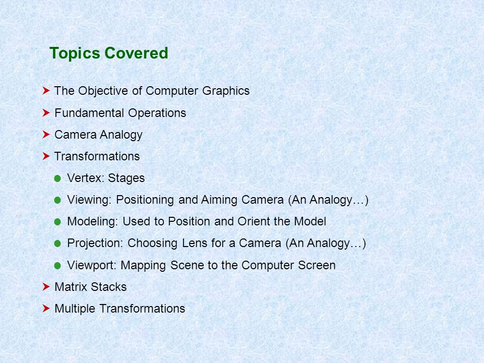 Topics Covered  The Objective of Computer Graphics