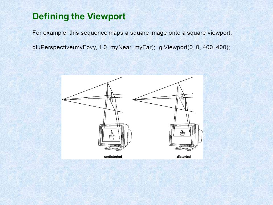 Defining the Viewport For example, this sequence maps a square image onto a square viewport: