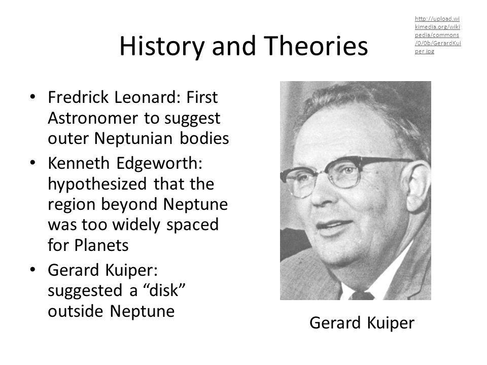 History and Theories http://upload.wikimedia.org/wikipedia/commons/0/0b/GerardKuiper.jpg.