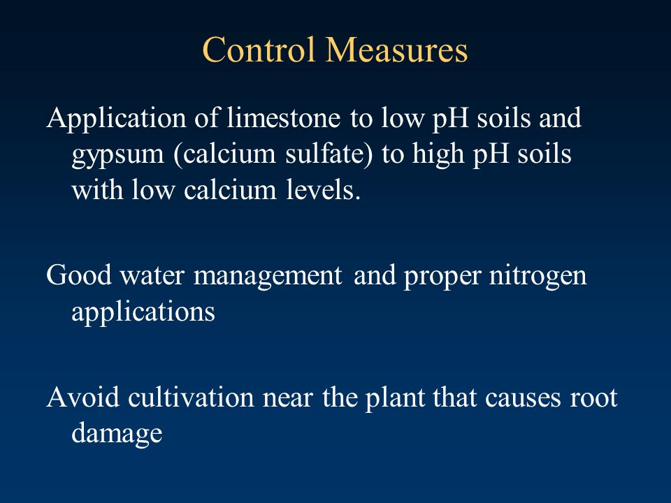 Control Measures Application of limestone to low pH soils and gypsum (calcium sulfate) to high pH soils with low calcium levels.