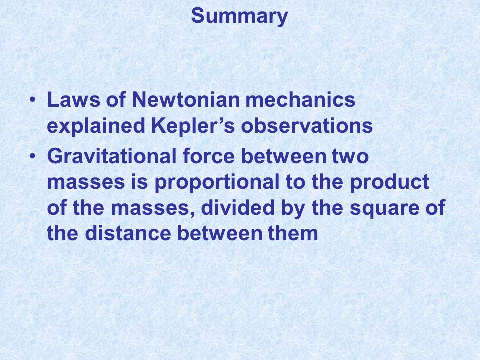 Summary Laws of Newtonian mechanics explained Kepler's observations.
