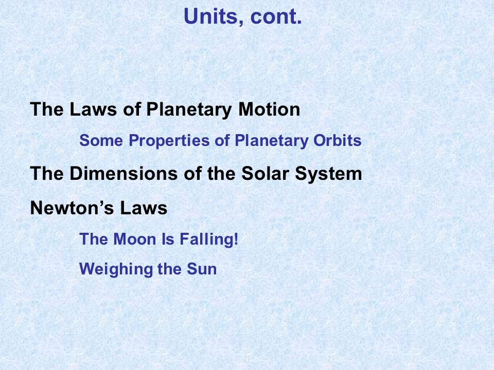 Units, cont. The Laws of Planetary Motion