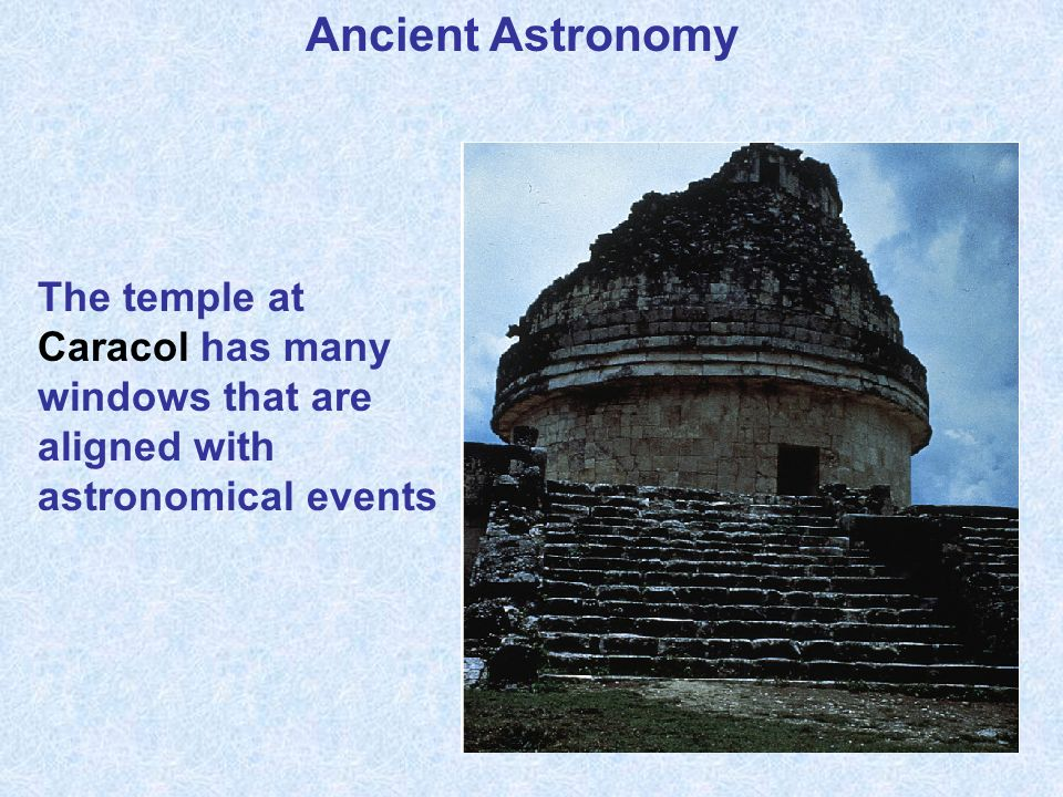 Ancient Astronomy The temple at Caracol has many windows that are aligned with astronomical events