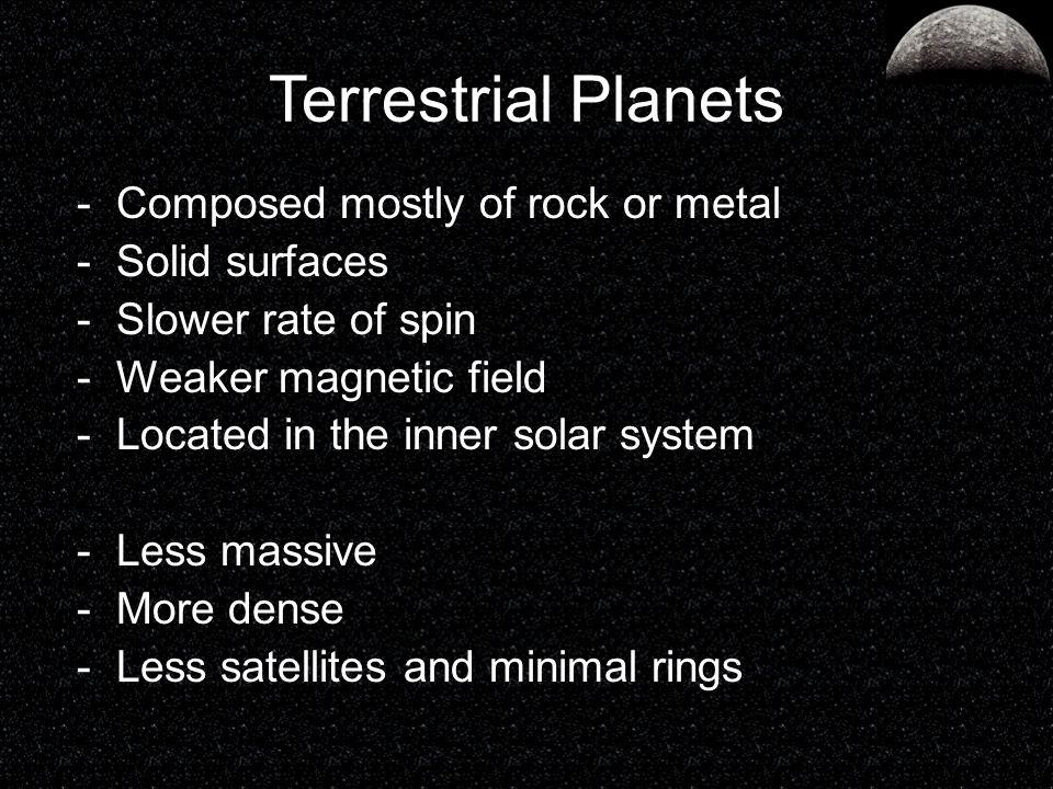 Terrestrial Planets Composed mostly of rock or metal Solid surfaces