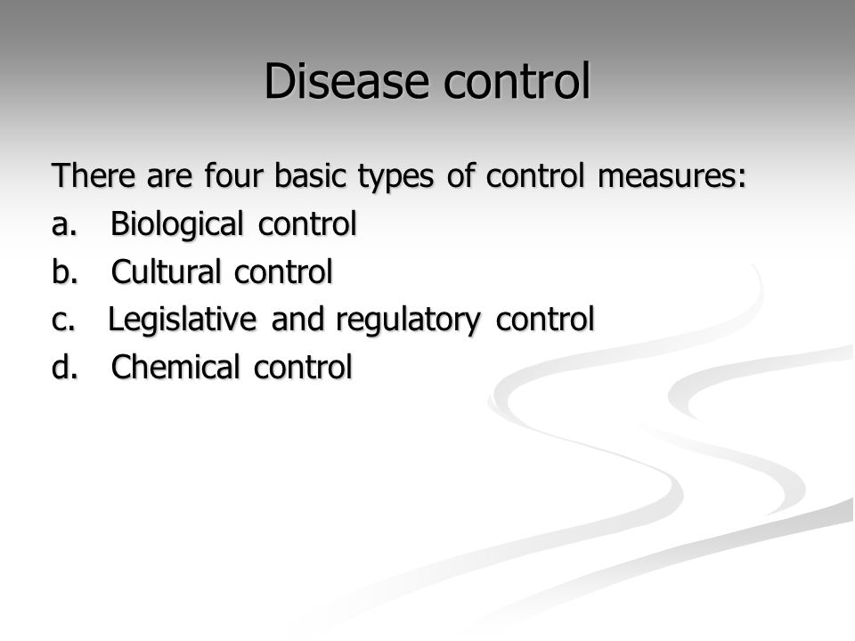 Disease control There are four basic types of control measures: