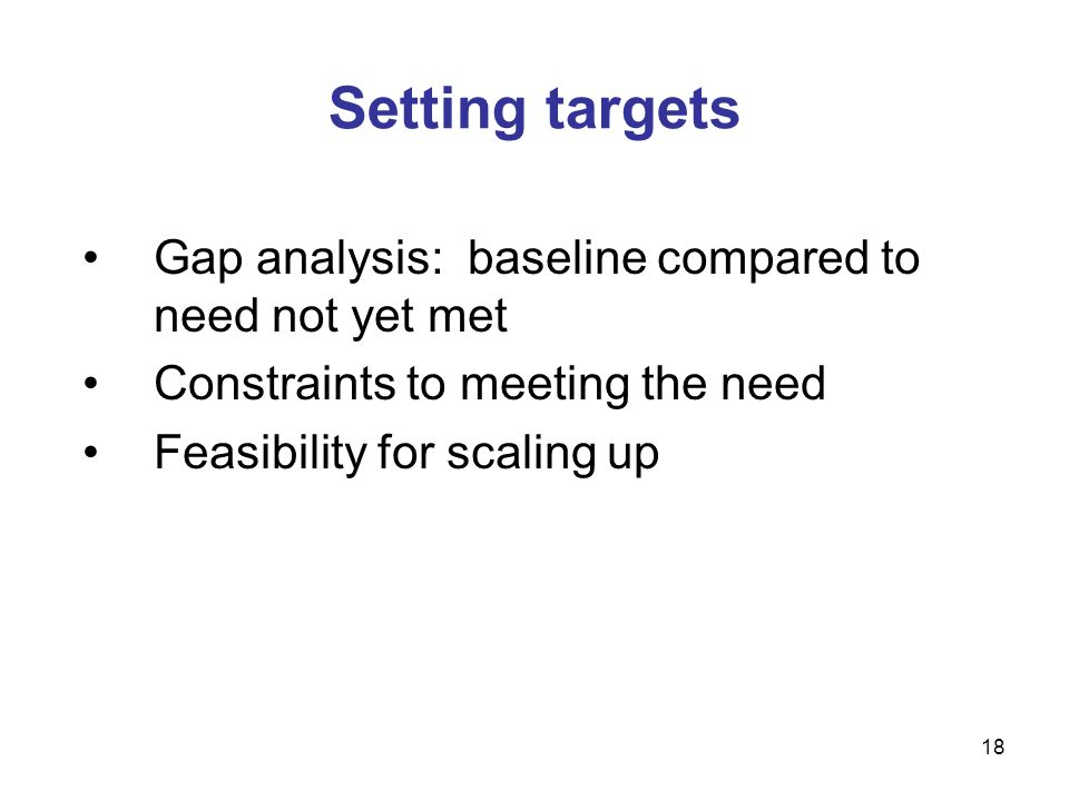 Setting targets Gap analysis: baseline compared to need not yet met
