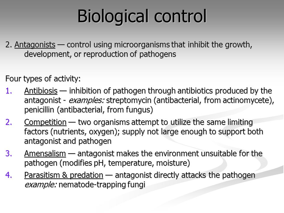 Biological control 2. Antagonists — control using microorganisms that inhibit the growth, development, or reproduction of pathogens.
