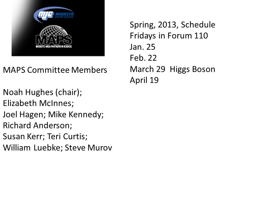 Spring, 2013, Schedule Fridays in Forum 110. Jan. 25. Feb. 22. March 29 Higgs Boson. April 19.