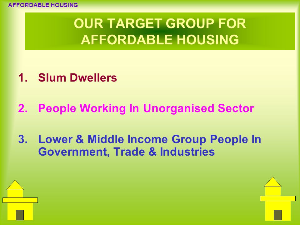 OUR TARGET GROUP FOR AFFORDABLE HOUSING