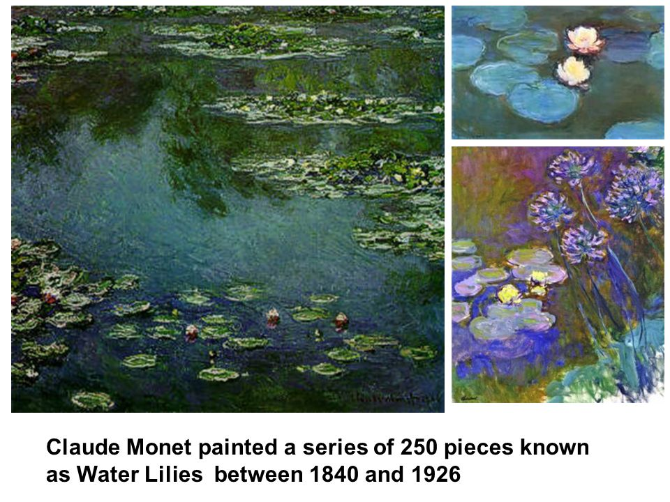 Claude Monet painted a series of 250 pieces known as Water Lilies between 1840 and 1926