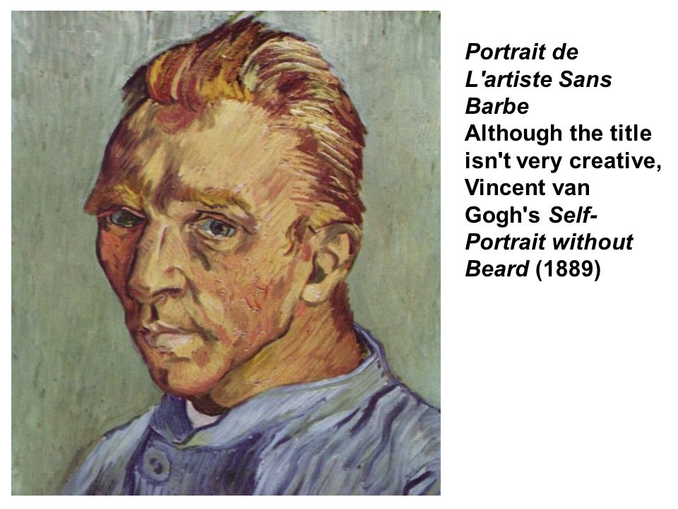 Portrait de L artiste Sans Barbe Although the title isn t very creative, Vincent van Gogh s Self-Portrait without Beard (1889)
