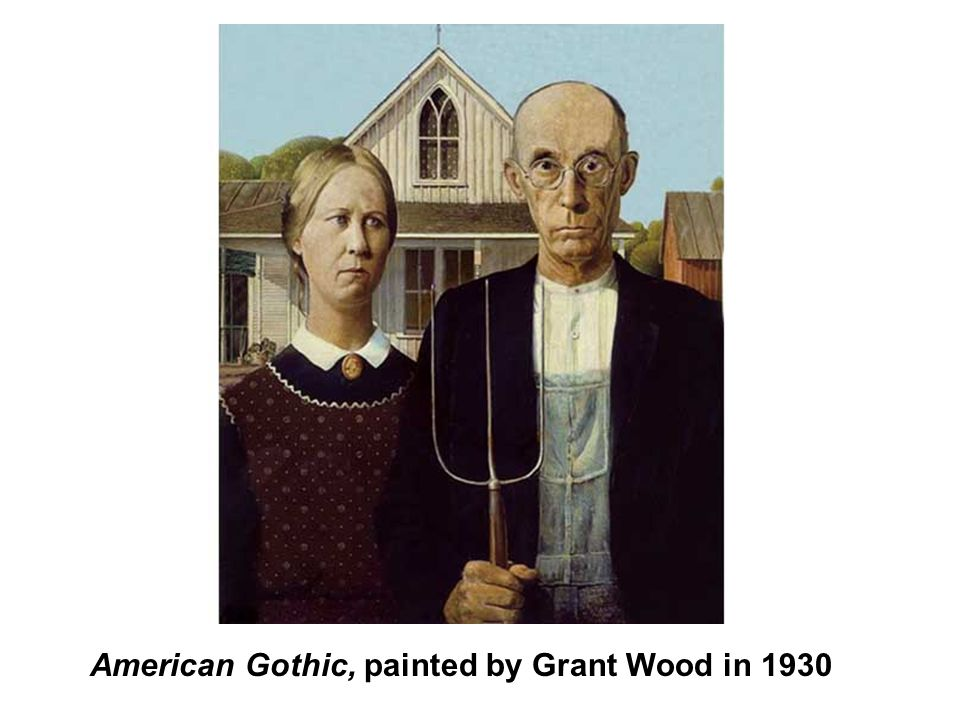 American Gothic, painted by Grant Wood in 1930