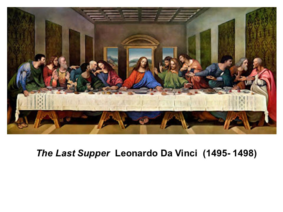 The Last Supper Leonardo Da Vinci (1495- 1498)