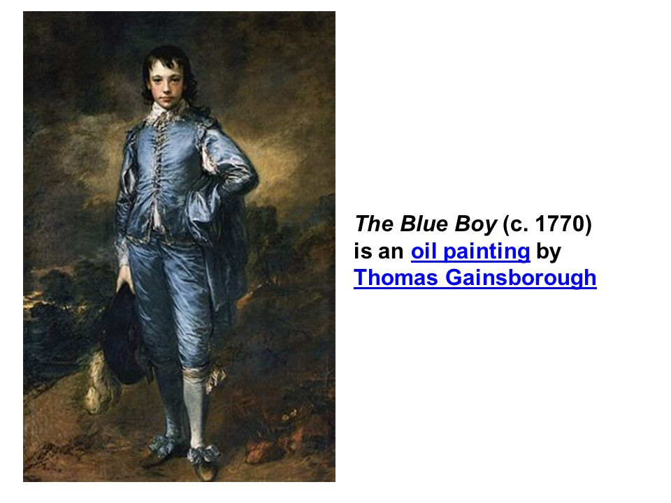 The Blue Boy (c. 1770) is an oil painting by Thomas Gainsborough