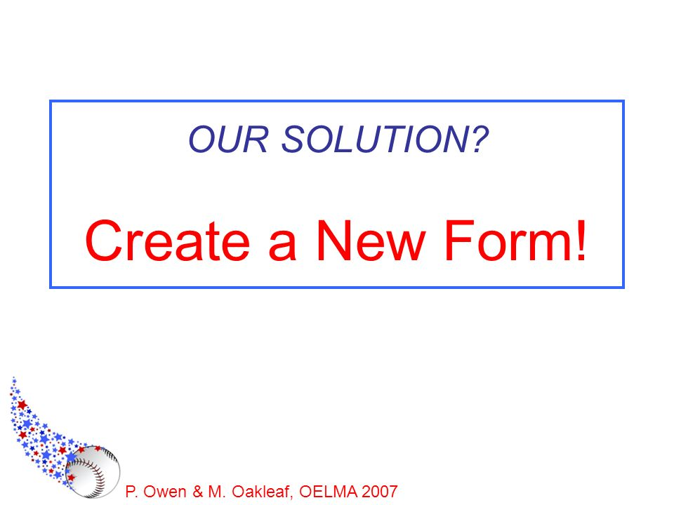 OUR SOLUTION Create a New Form!