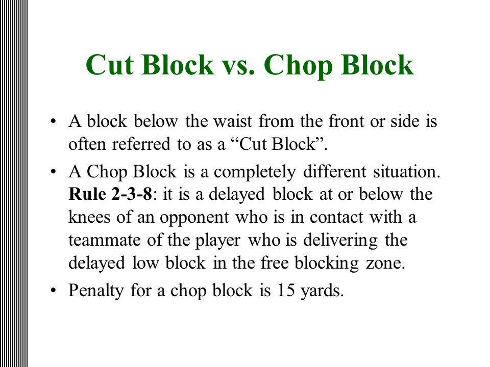 Cut Block vs. Chop Block A block below the waist from the front or side is often referred to as a Cut Block .