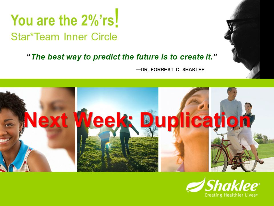 ! Next Week: Duplication You are the 2%'rs Star*Team Inner Circle