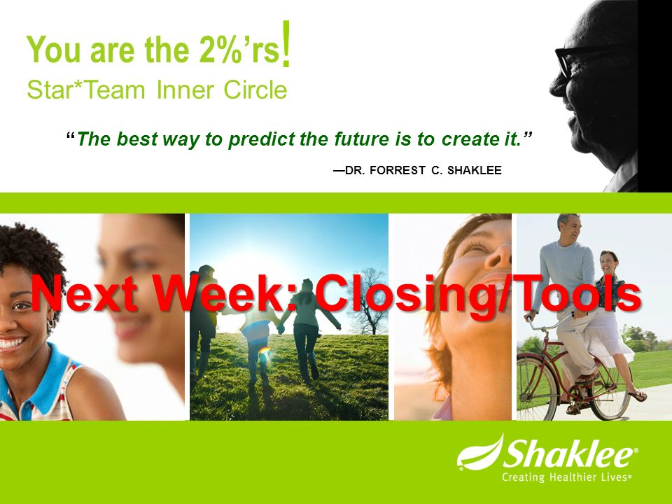 ! Next Week: Closing/Tools You are the 2%'rs Star*Team Inner Circle