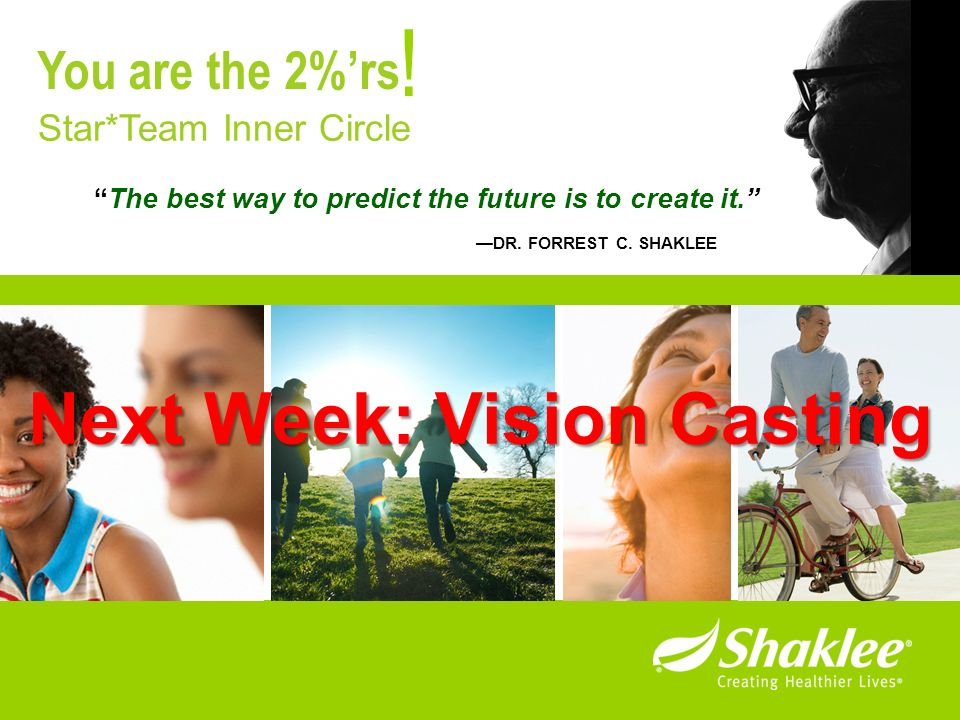 ! Next Week: Vision Casting You are the 2%'rs Star*Team Inner Circle