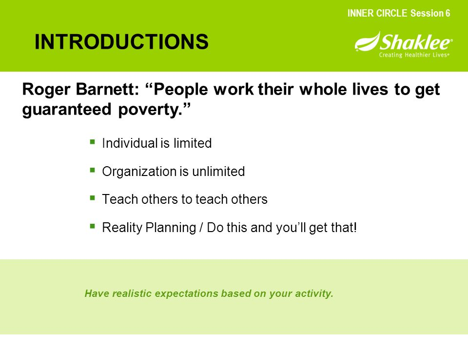 INNER CIRCLE Session 6 INTRODUCTIONS. Roger Barnett: People work their whole lives to get guaranteed poverty.