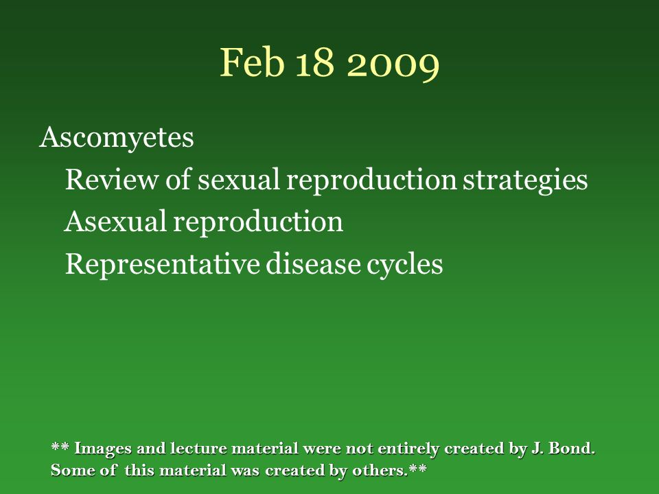 Feb 18 2009 Ascomyetes Review of sexual reproduction strategies Asexual reproduction Representative disease cycles