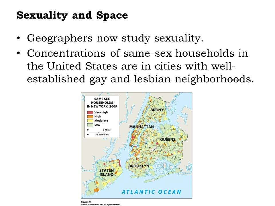 Sexuality and Space Geographers now study sexuality.