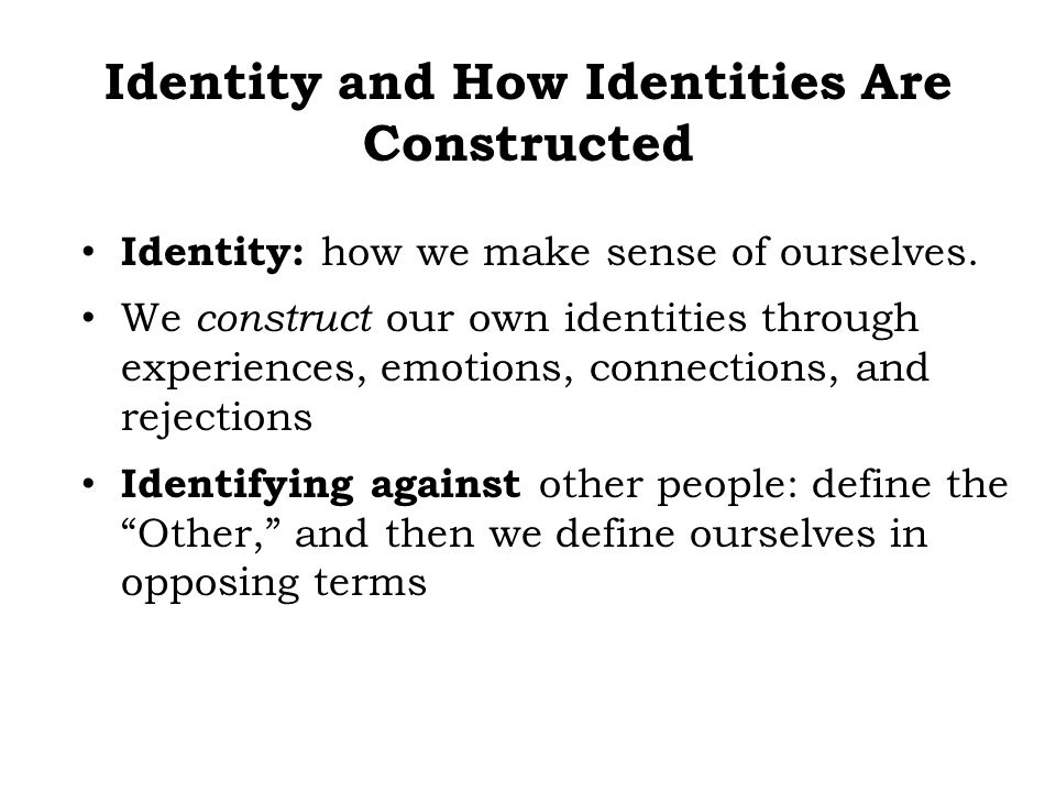 Identity and How Identities Are Constructed
