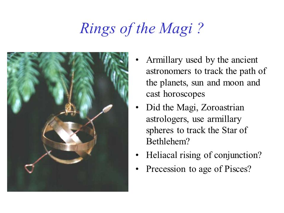 Rings of the Magi Armillary used by the ancient astronomers to track the path of the planets, sun and moon and cast horoscopes.