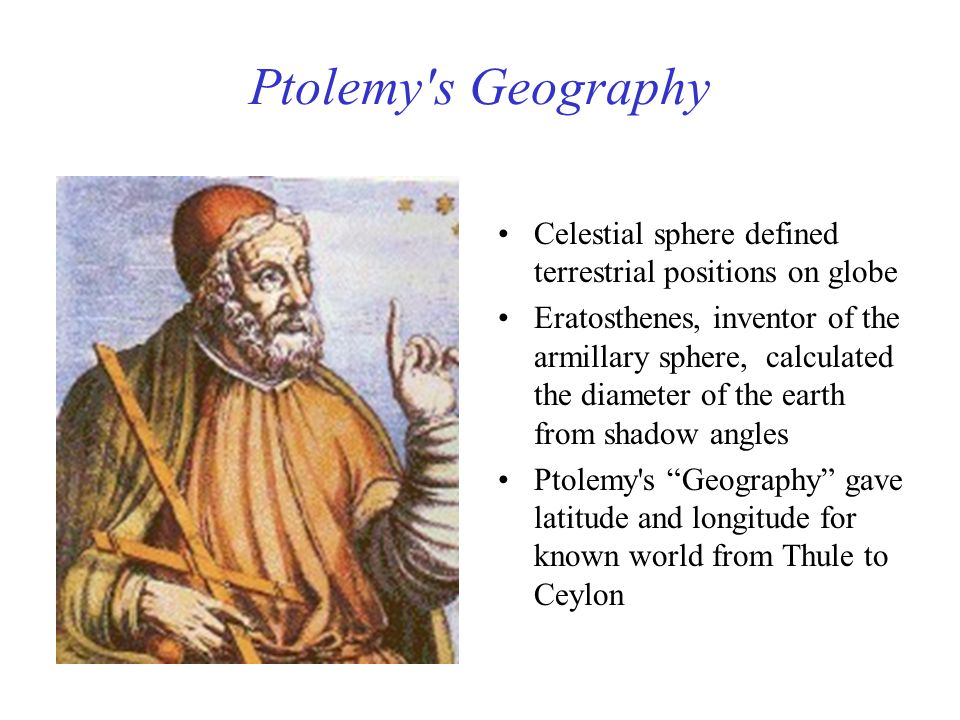 Ptolemy s Geography Celestial sphere defined terrestrial positions on globe.