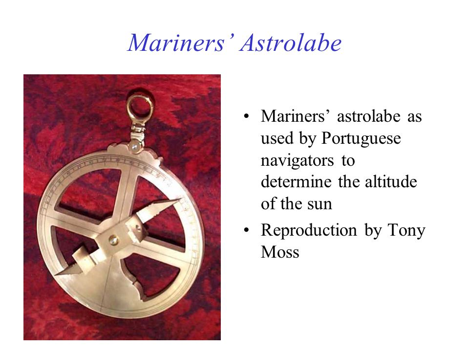 Mariners' Astrolabe Mariners' astrolabe as used by Portuguese navigators to determine the altitude of the sun.