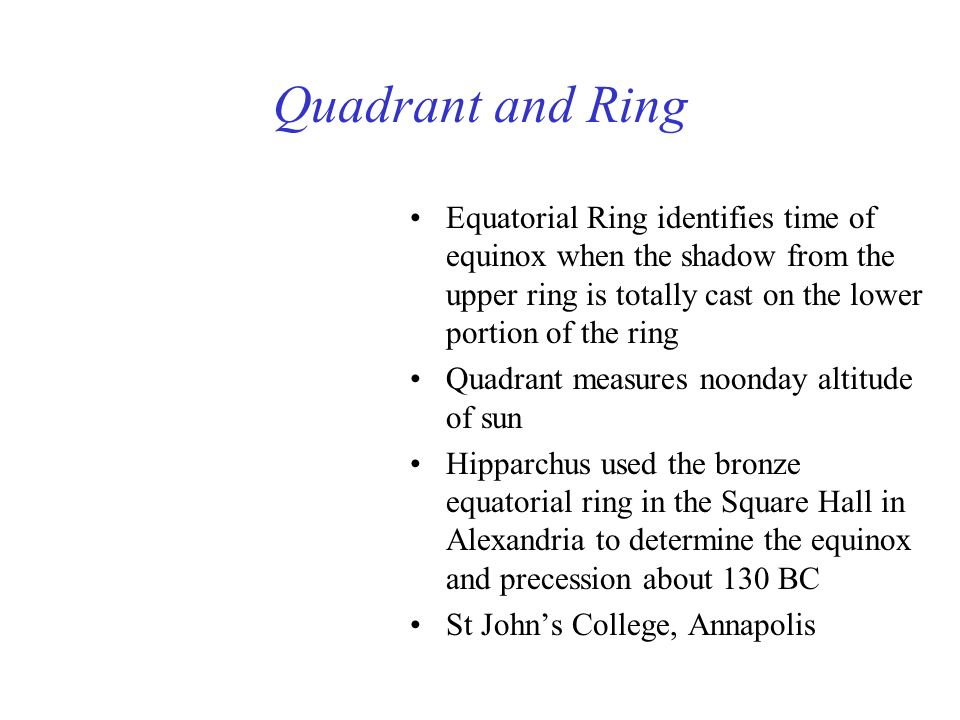 Quadrant and Ring Equatorial Ring identifies time of equinox when the shadow from the upper ring is totally cast on the lower portion of the ring.
