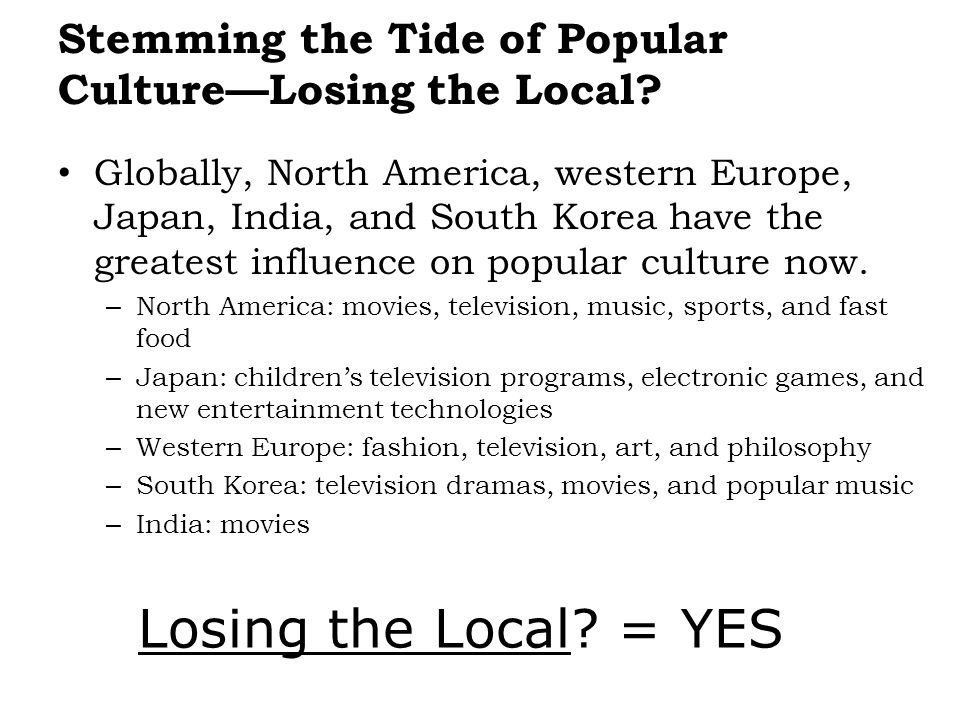 Stemming the Tide of Popular Culture—Losing the Local