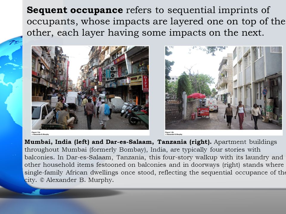 Sequent occupance refers to sequential imprints of occupants, whose impacts are layered one on top of the other, each layer having some impacts on the next.
