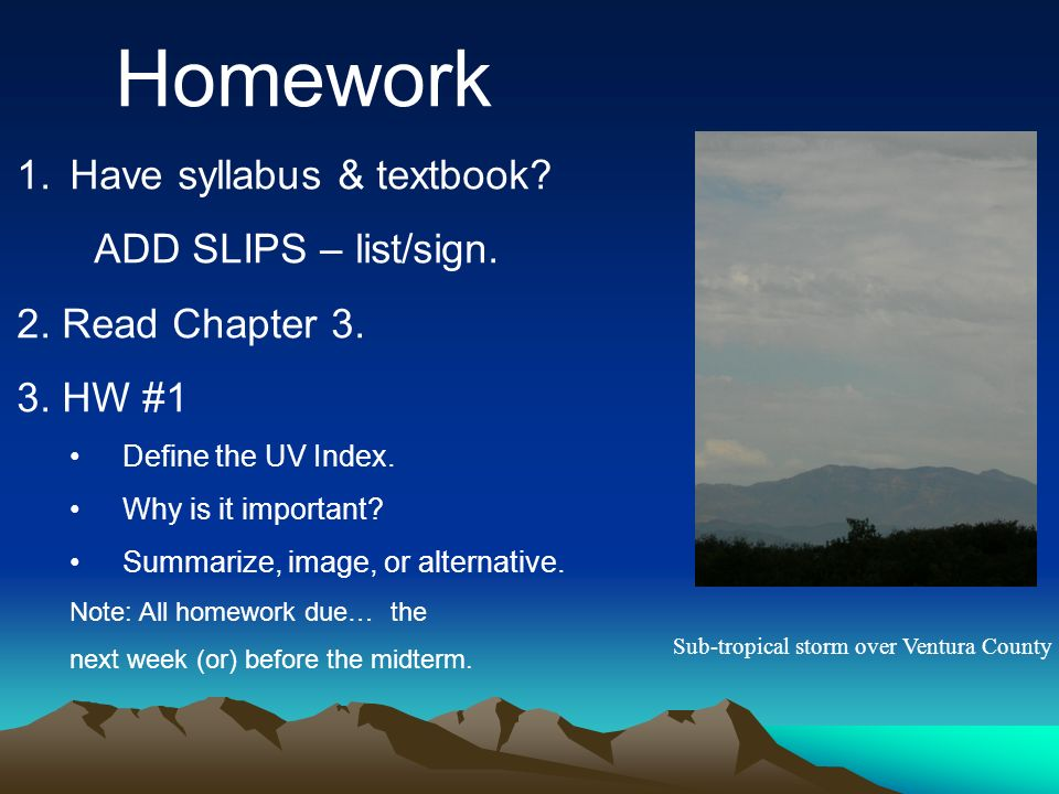 Homework Have syllabus & textbook ADD SLIPS – list/sign.
